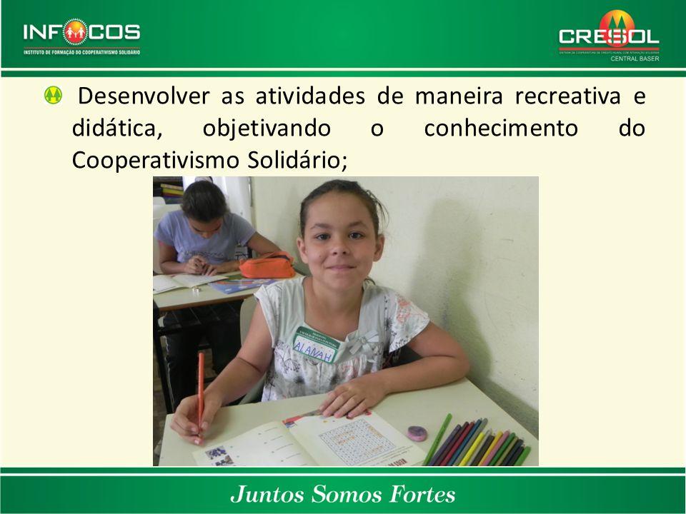 Desenvolver as atividades de maneira recreativa e didática, objetivando o conhecimento do Cooperativismo Solidário;