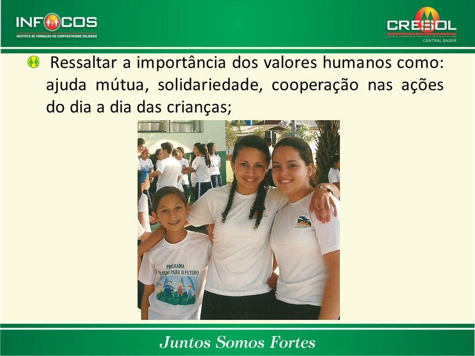 Ressaltar a importância dos valores humanos como: ajuda mútua, solidariedade, cooperação nas ações do dia a dia das crianças;