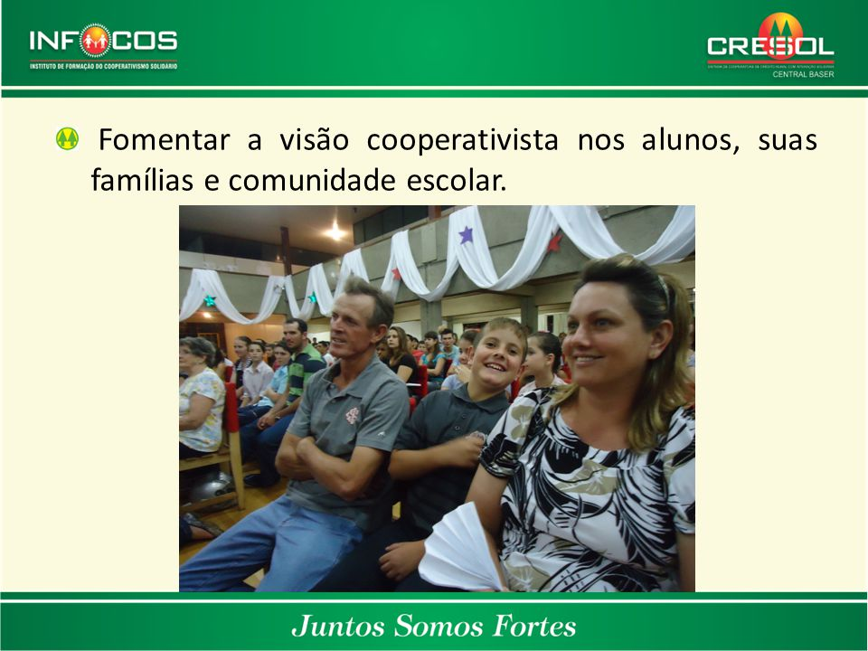 Fomentar a visão cooperativista nos alunos, suas famílias e comunidade escolar.