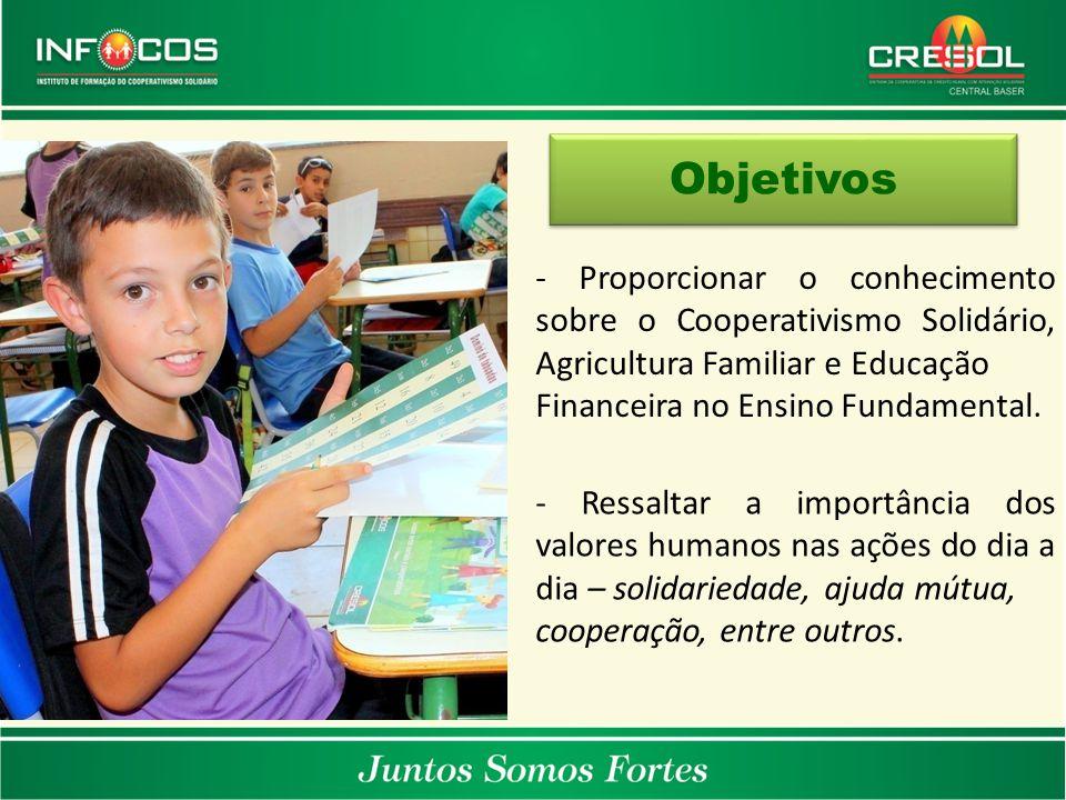 Objetivos - Proporcionar o conhecimento sobre o Cooperativismo Solidário, Agricultura Familiar e Educação.
