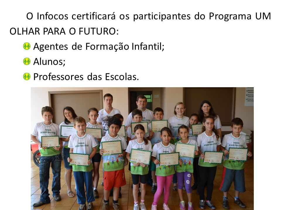 O Infocos certificará os participantes do Programa UM OLHAR PARA O FUTURO: