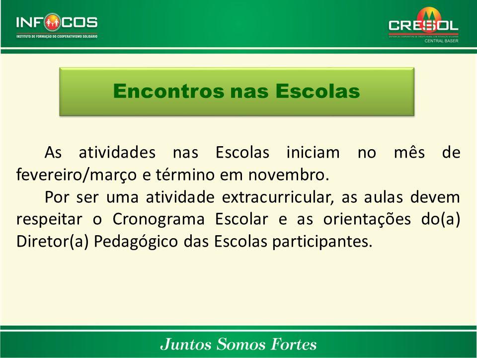 Encontros nas Escolas As atividades nas Escolas iniciam no mês de fevereiro/março e término em novembro.
