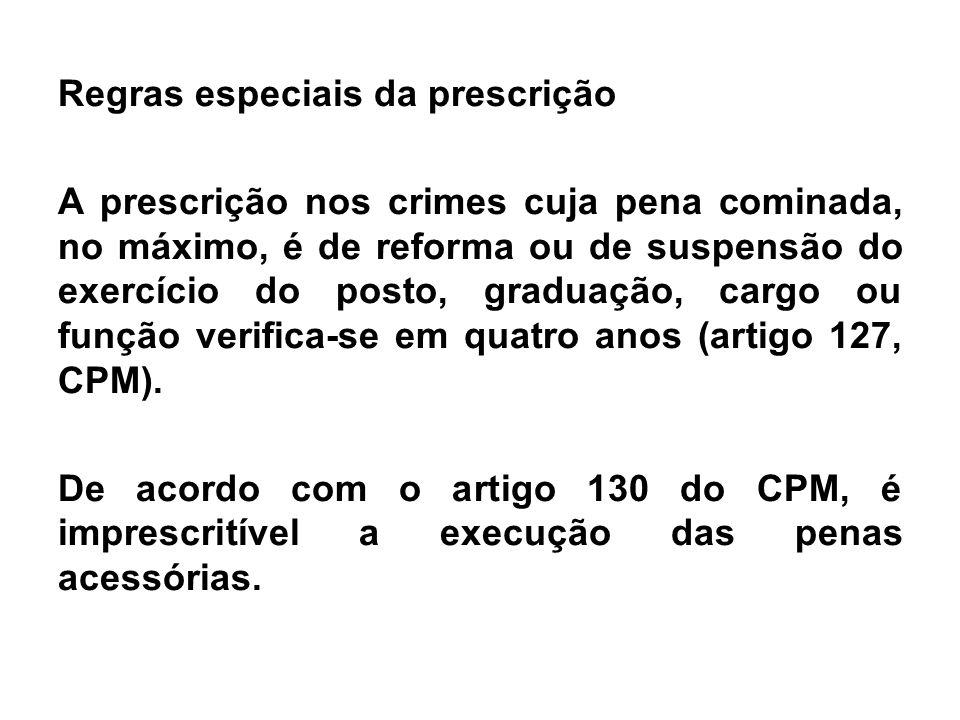 Regras especiais da prescrição A prescrição nos crimes cuja pena cominada, no máximo, é de reforma ou de suspensão do exercício do posto, graduação, cargo ou função verifica-se em quatro anos (artigo 127, CPM).
