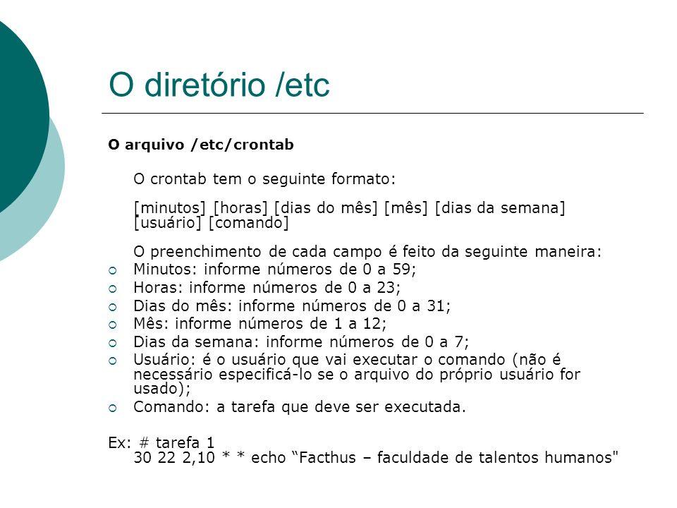 O diretório /etc Minutos: informe números de 0 a 59;