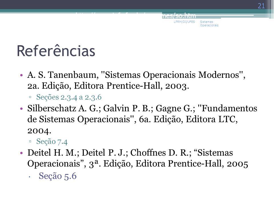 LPRM/DI/UFES Sistemas Operacionais. Referências. A. S. Tanenbaum, Sistemas Operacionais Modernos , 2a. Edição, Editora Prentice-Hall, 2003.