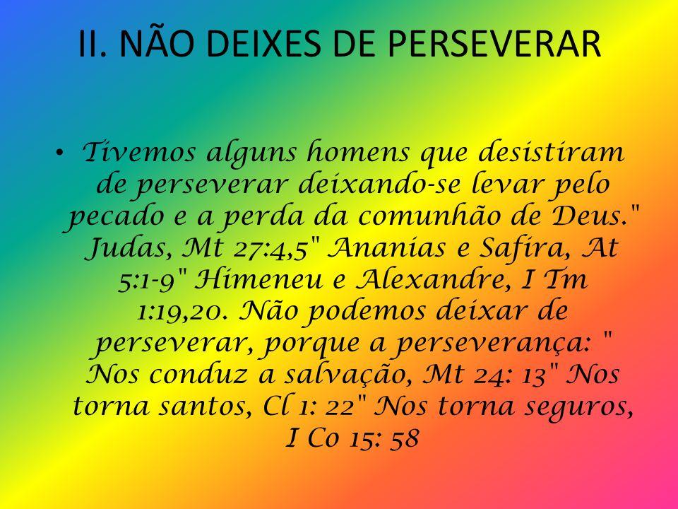 II. NÃO DEIXES DE PERSEVERAR