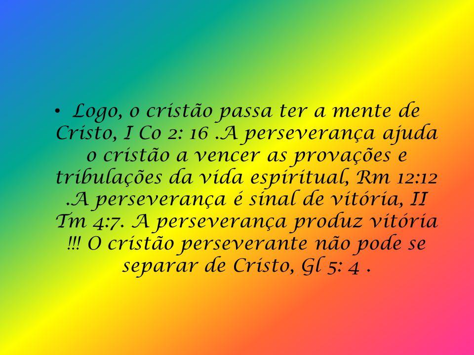 Logo, o cristão passa ter a mente de Cristo, I Co 2: 16
