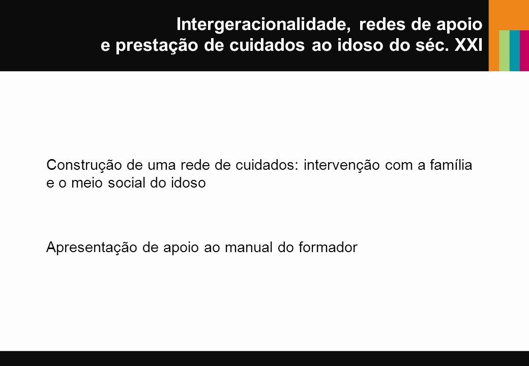 Intergeracionalidade, redes de apoio e prestação de cuidados ao idoso do séc. XXI