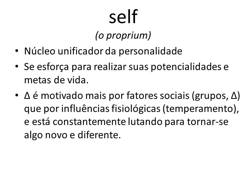 self (o proprium) Núcleo unificador da personalidade