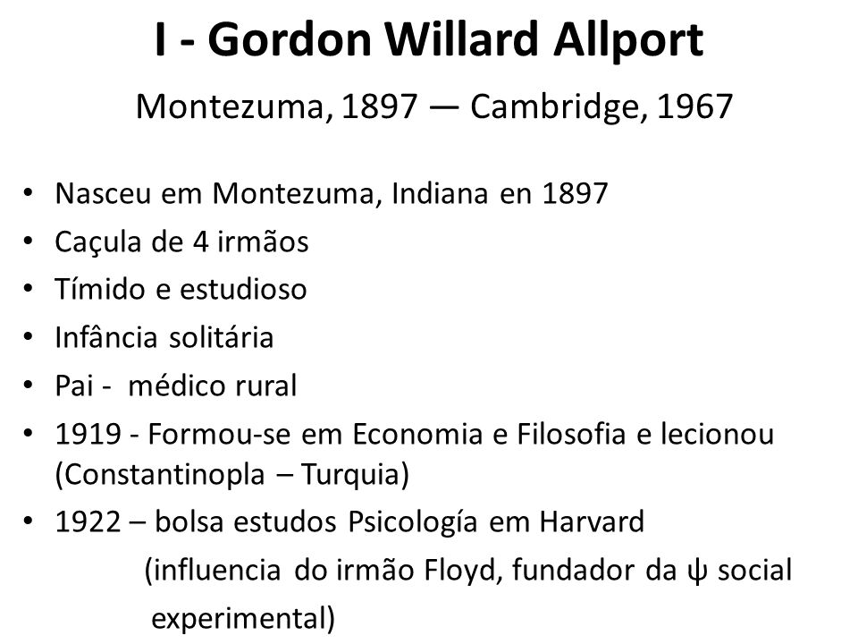 I - Gordon Willard Allport Montezuma, 1897 — Cambridge, 1967