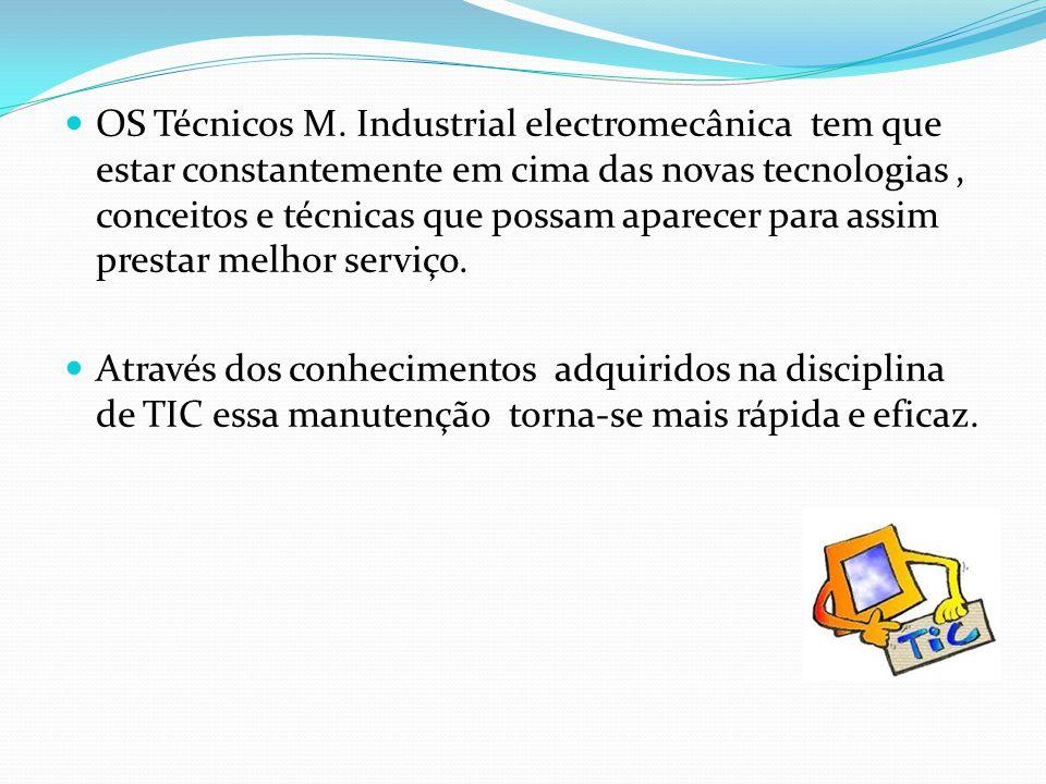 OS Técnicos M. Industrial electromecânica tem que estar constantemente em cima das novas tecnologias , conceitos e técnicas que possam aparecer para assim prestar melhor serviço.