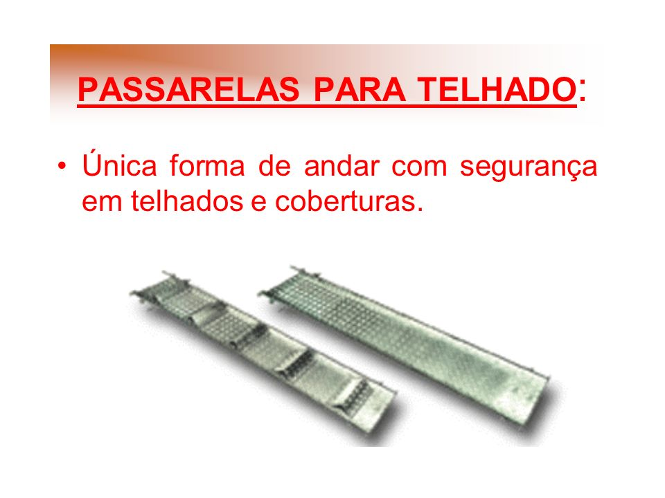 PASSARELAS PARA TELHADO: