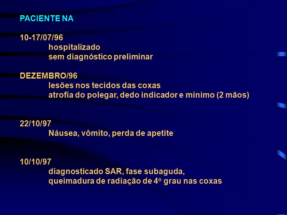 PACIENTE NA 10-17/07/96. hospitalizado. sem diagnóstico preliminar. DEZEMBRO/96. lesões nos tecidos das coxas.