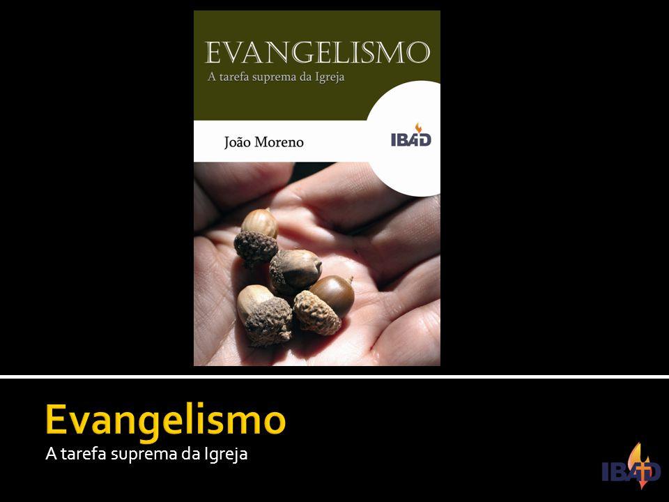 Evangelismo A tarefa suprema da Igreja