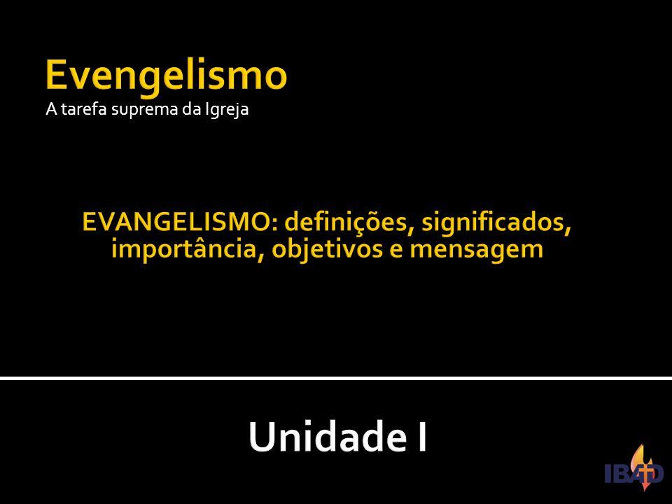 Evengelismo A tarefa suprema da Igreja. EVANGELISMO: definições, significados, importância, objetivos e mensagem.