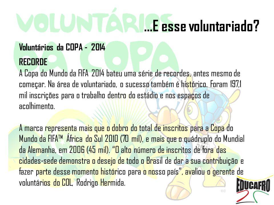 ...E esse voluntariado Voluntários da COPA - 2014