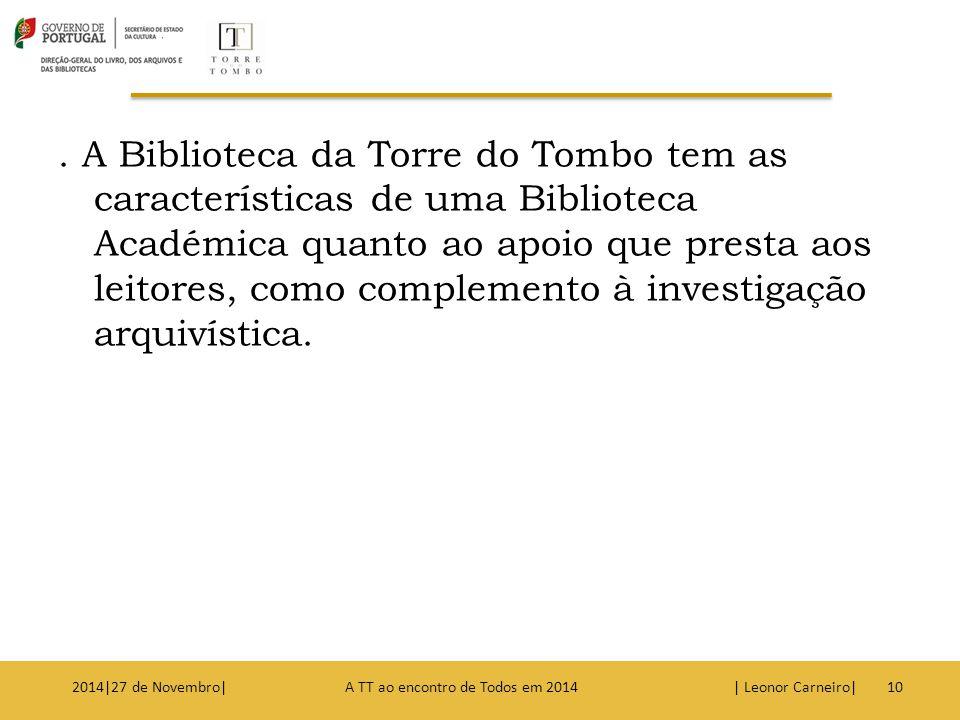 . A Biblioteca da Torre do Tombo tem as características de uma Biblioteca Académica quanto ao apoio que presta aos leitores, como complemento à investigação arquivística.