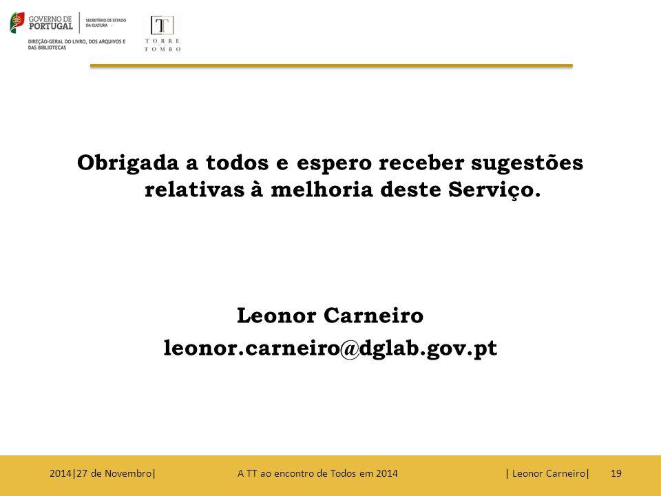 Obrigada a todos e espero receber sugestões relativas à melhoria deste Serviço. Leonor Carneiro leonor.carneiro@dglab.gov.pt