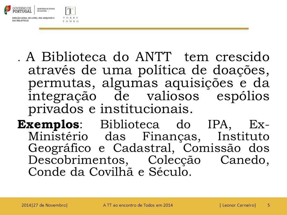 . A Biblioteca do ANTT tem crescido através de uma política de doações, permutas, algumas aquisições e da integração de valiosos espólios privados e institucionais.