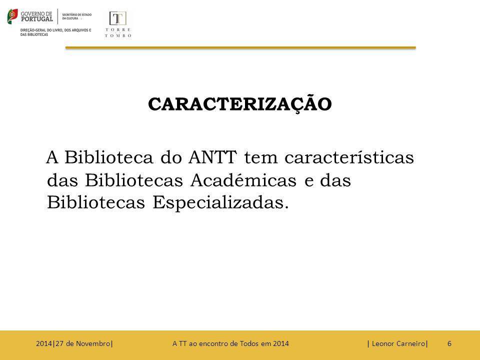 CARACTERIZAÇÃO A Biblioteca do ANTT tem características das Bibliotecas Académicas e das Bibliotecas Especializadas.