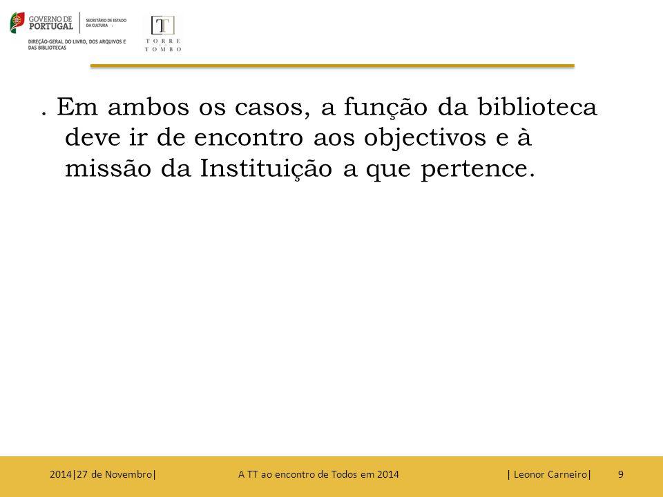 . Em ambos os casos, a função da biblioteca deve ir de encontro aos objectivos e à missão da Instituição a que pertence.