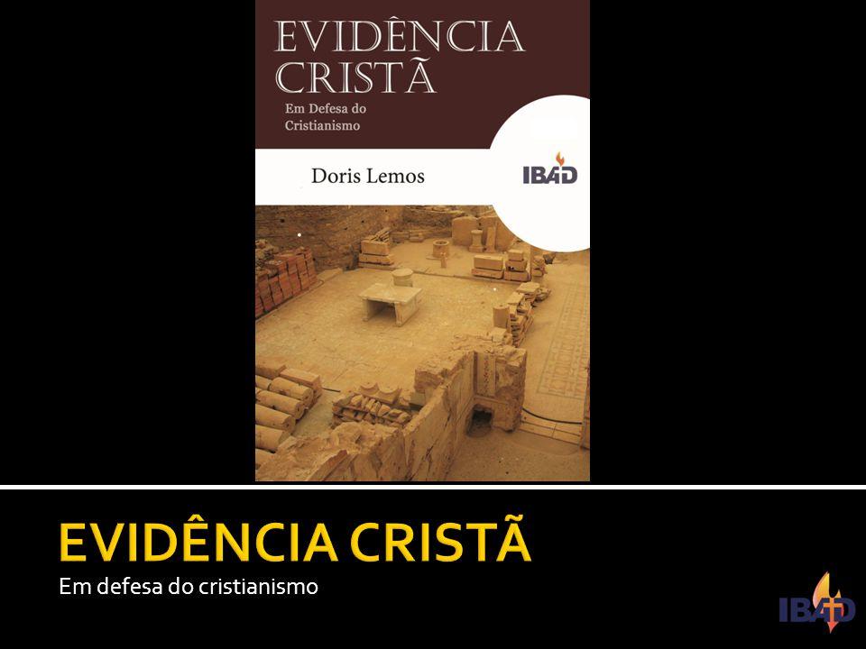 EVIDÊNCIA CRISTÃ Em defesa do cristianismo