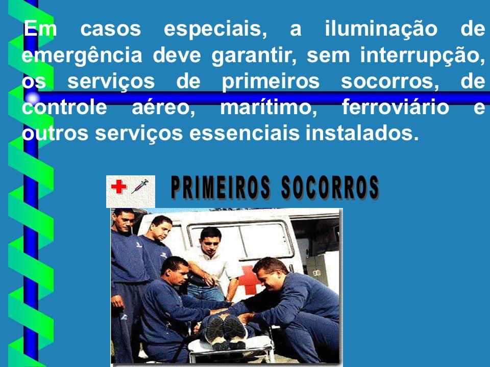 Em casos especiais, a iluminação de emergência deve garantir, sem interrupção, os serviços de primeiros socorros, de controle aéreo, marítimo, ferroviário e outros serviços essenciais instalados.