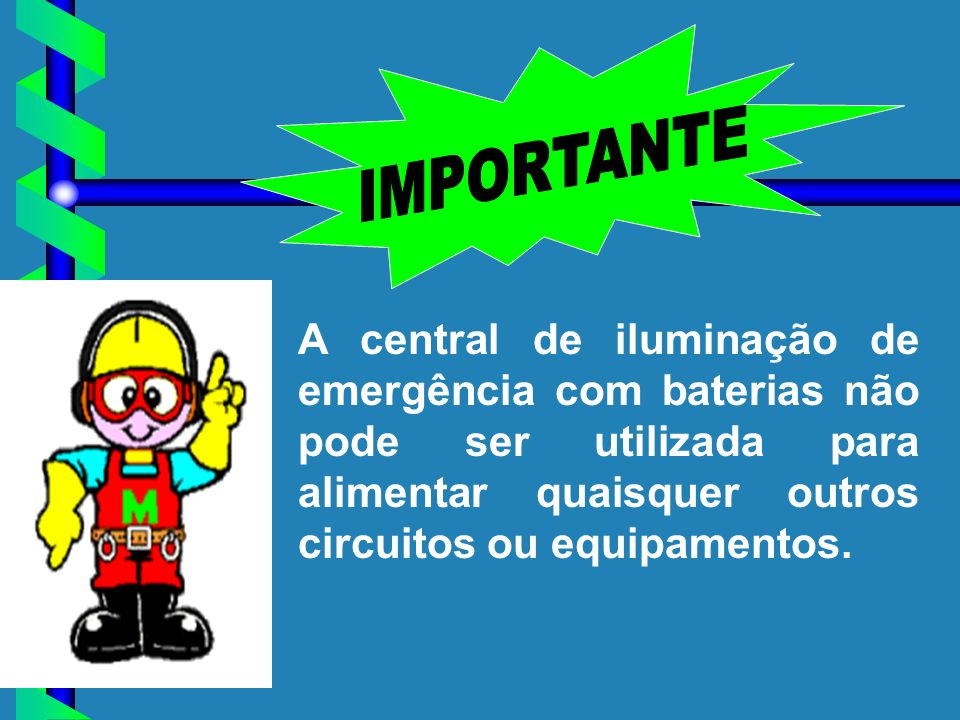 IMPORTANTE A central de iluminação de emergência com baterias não pode ser utilizada para alimentar quaisquer outros circuitos ou equipamentos.