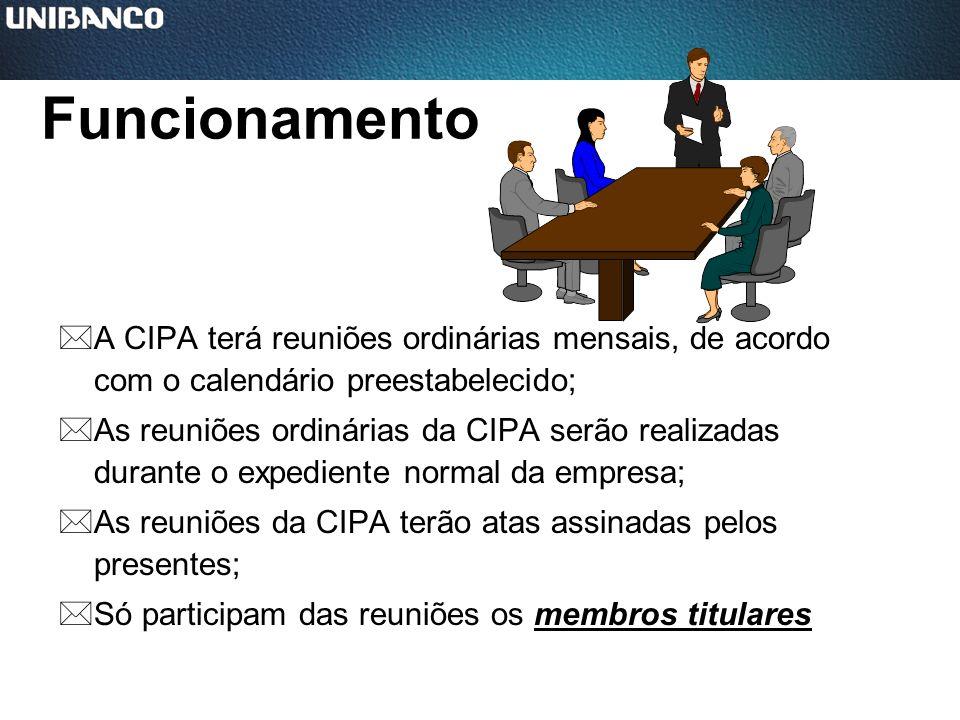 FuncionamentoA CIPA terá reuniões ordinárias mensais, de acordo com o calendário preestabelecido;