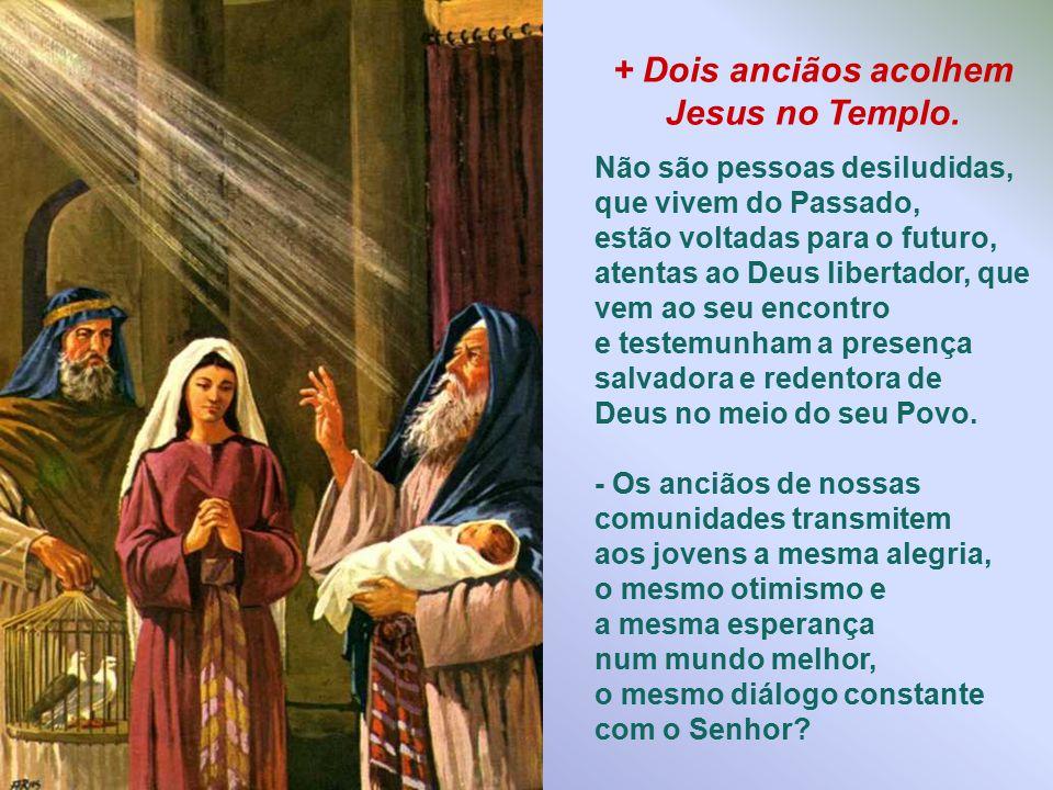 + Dois anciãos acolhem Jesus no Templo.