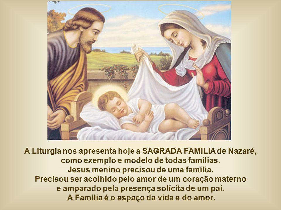 A Liturgia nos apresenta hoje a SAGRADA FAMILIA de Nazaré,