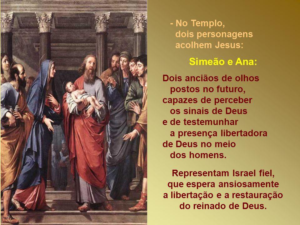 Simeão e Ana: - No Templo, dois personagens acolhem Jesus: