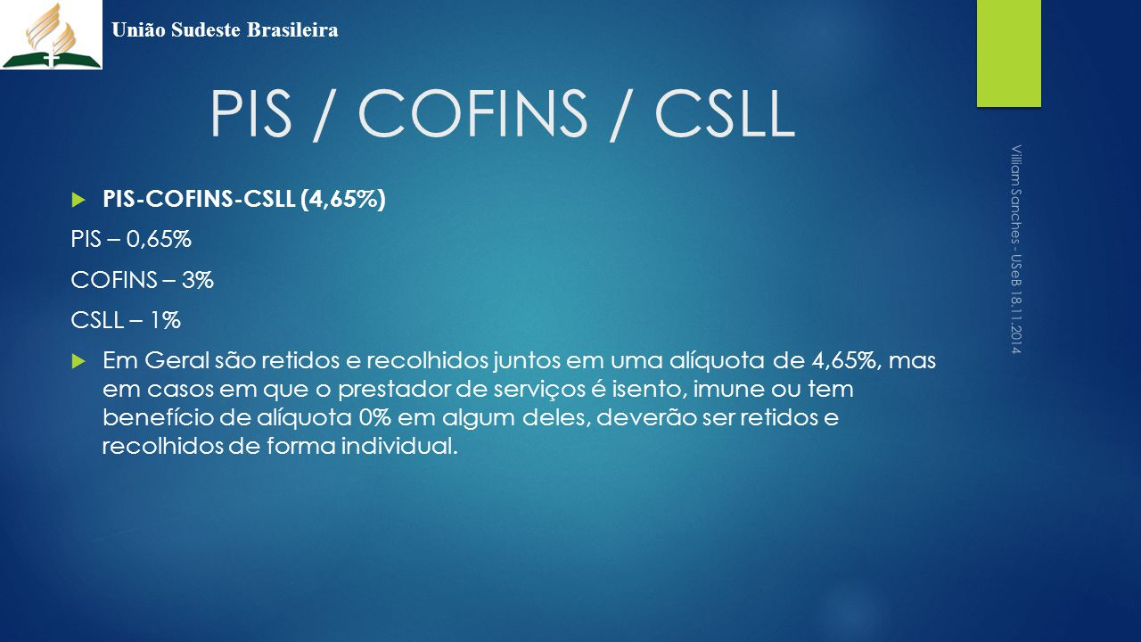 PIS / COFINS / CSLL PIS-COFINS-CSLL (4,65%) PIS – 0,65% COFINS – 3%