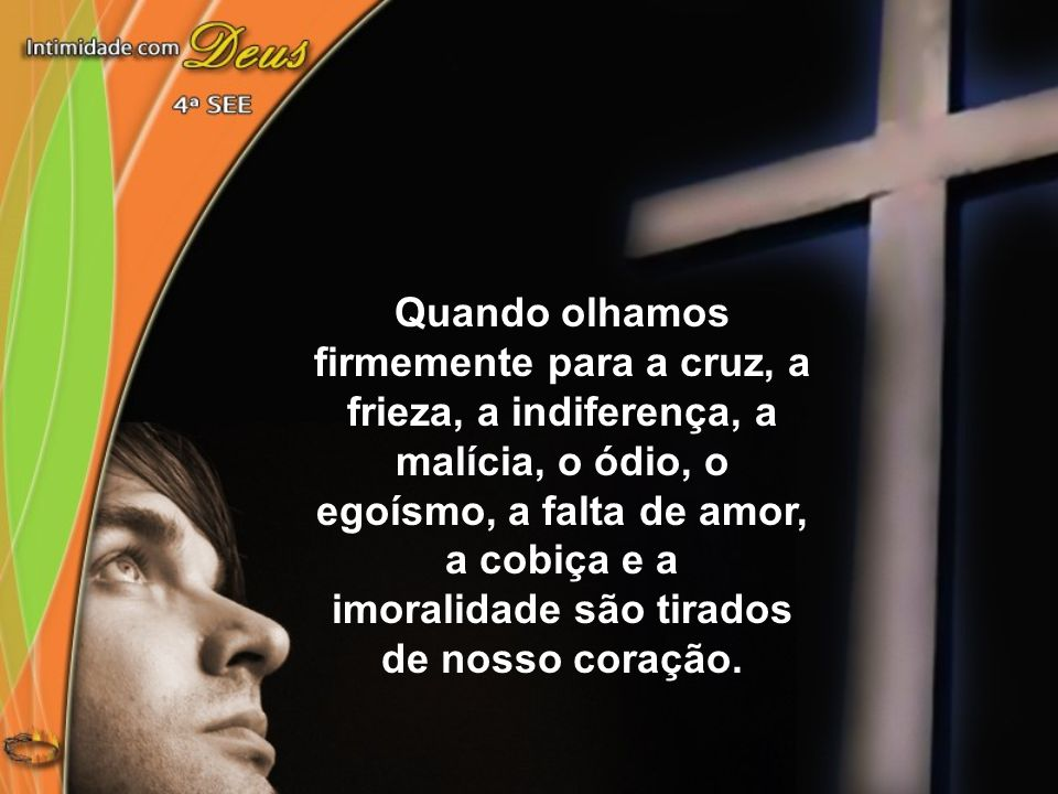 imoralidade são tirados de nosso coração.