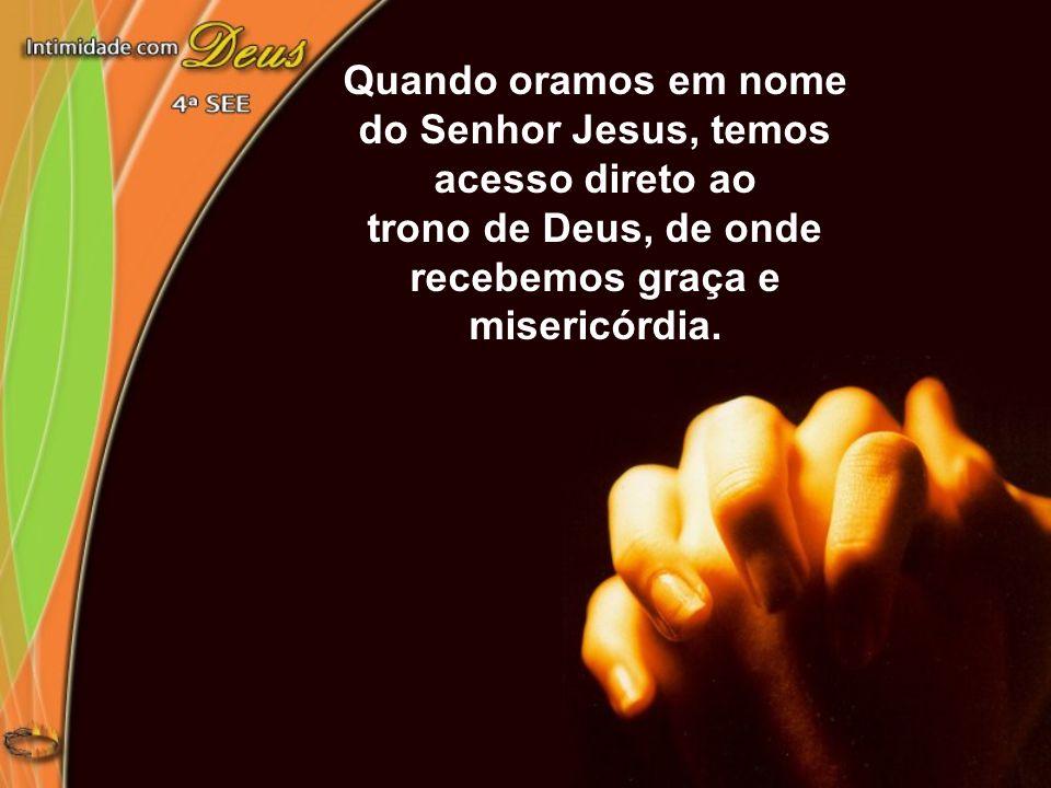 Quando oramos em nome do Senhor Jesus, temos acesso direto ao