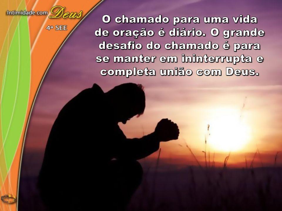 O chamado para uma vida de oração é diário. O grande