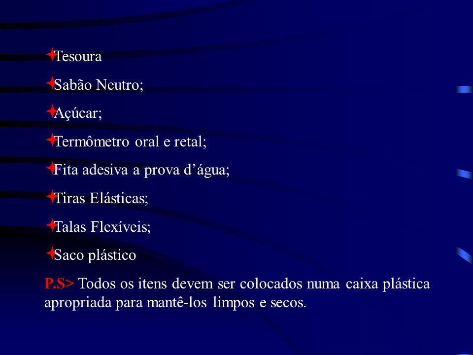 Tesoura Sabão Neutro; Açúcar; Termômetro oral e retal; Fita adesiva a prova d'água; Tiras Elásticas;