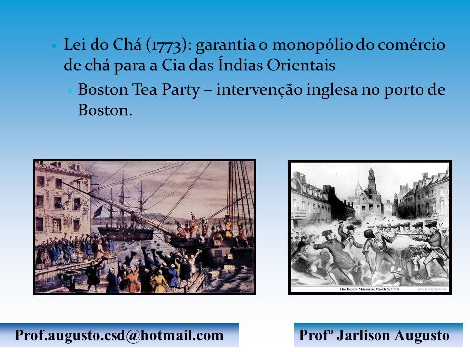 Boston Tea Party – intervenção inglesa no porto de Boston.