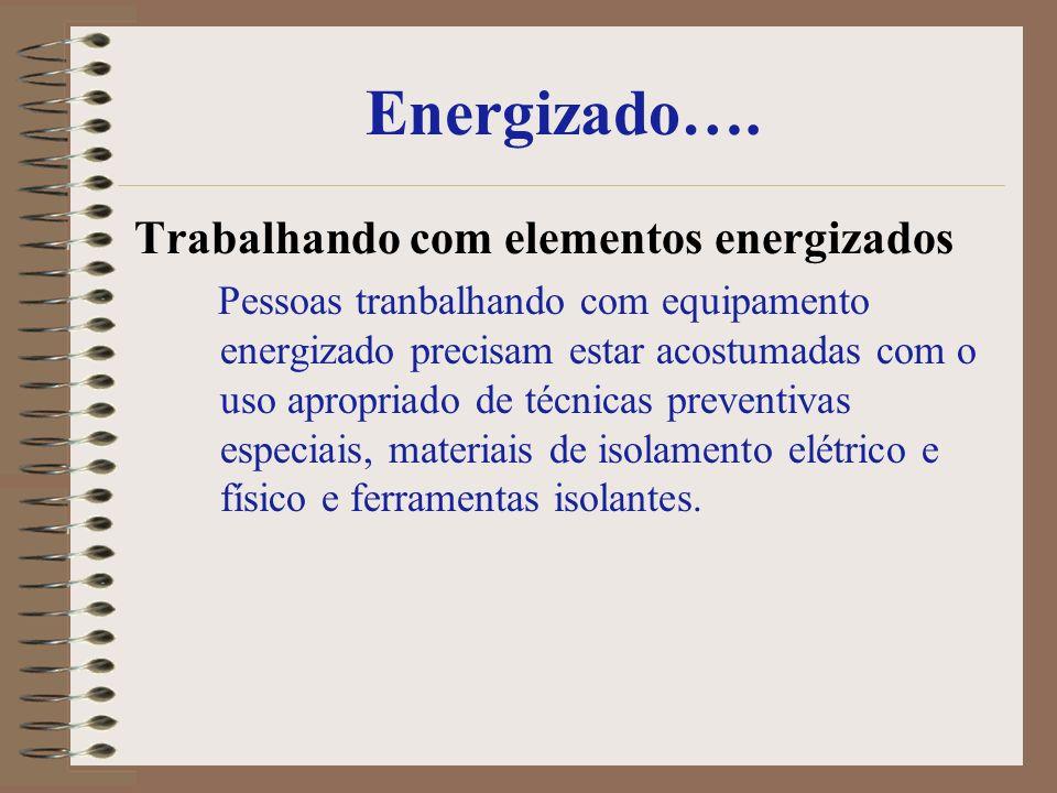 Energizado…. Trabalhando com elementos energizados