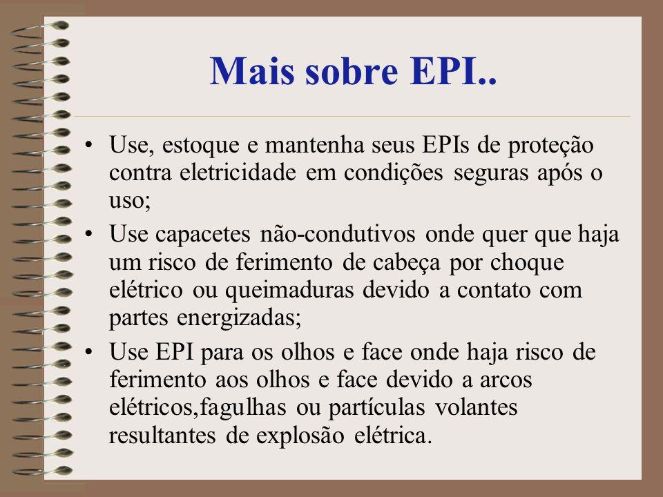 Mais sobre EPI..Use, estoque e mantenha seus EPIs de proteção contra eletricidade em condições seguras após o uso;
