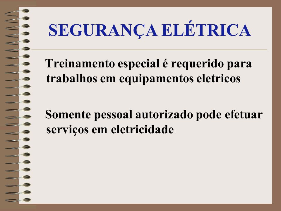 SEGURANÇA ELÉTRICATreinamento especial é requerido para trabalhos em equipamentos eletricos.