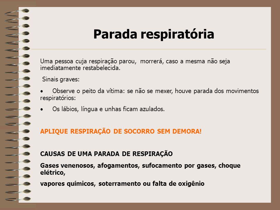 Parada respiratória Uma pessoa cuja respiração parou, morrerá, caso a mesma não seja imediatamente restabelecida.