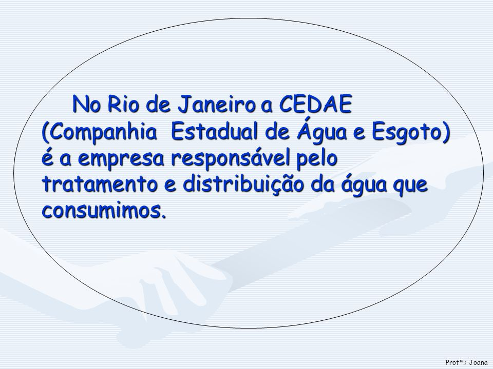 No Rio de Janeiro a CEDAE (Companhia