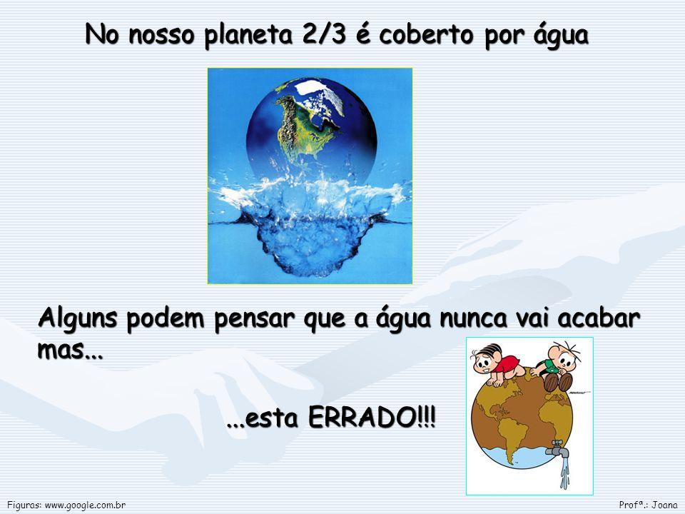 No nosso planeta 2/3 é coberto por água