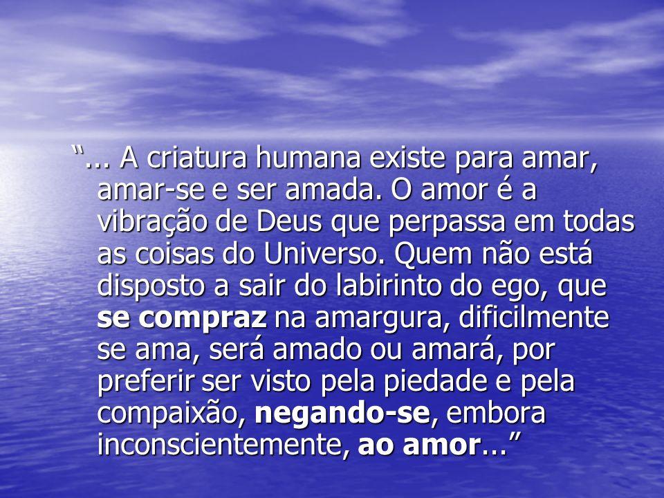 . A criatura humana existe para amar, amar-se e ser amada