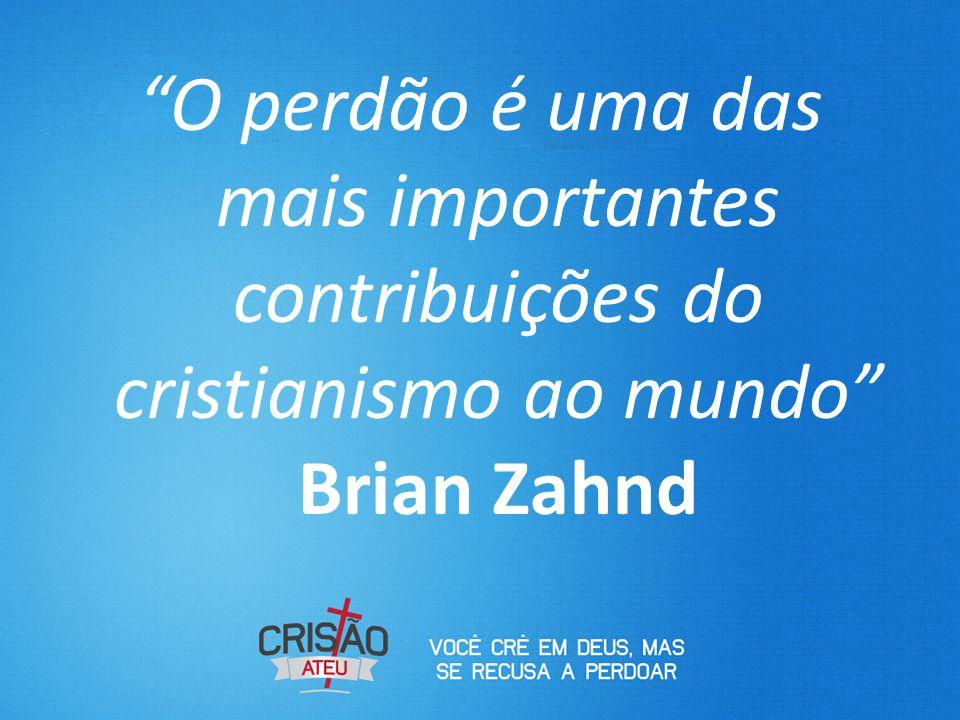 O perdão é uma das mais importantes contribuições do cristianismo ao mundo Brian Zahnd