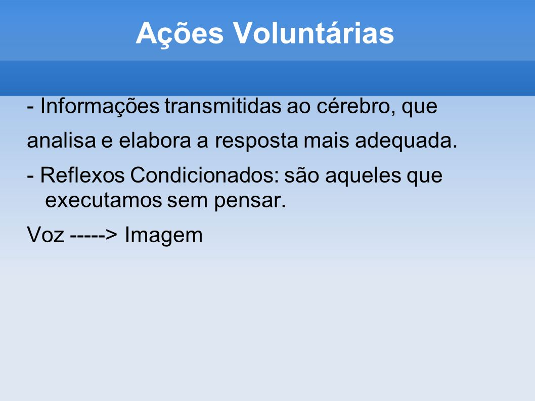 Ações Voluntárias - Informações transmitidas ao cérebro, que
