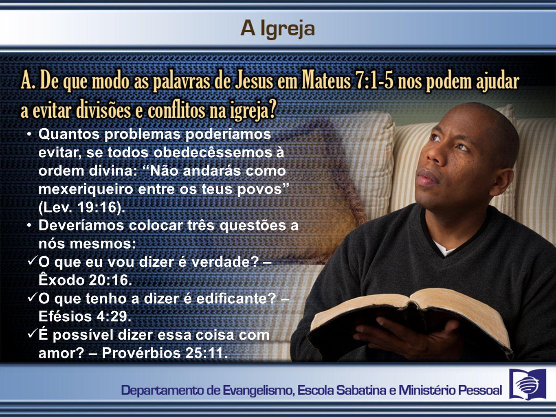 Quantos problemas poderíamos evitar, se todos obedecêssemos à ordem divina: Não andarás como mexeriqueiro entre os teus povos (Lev. 19:16).