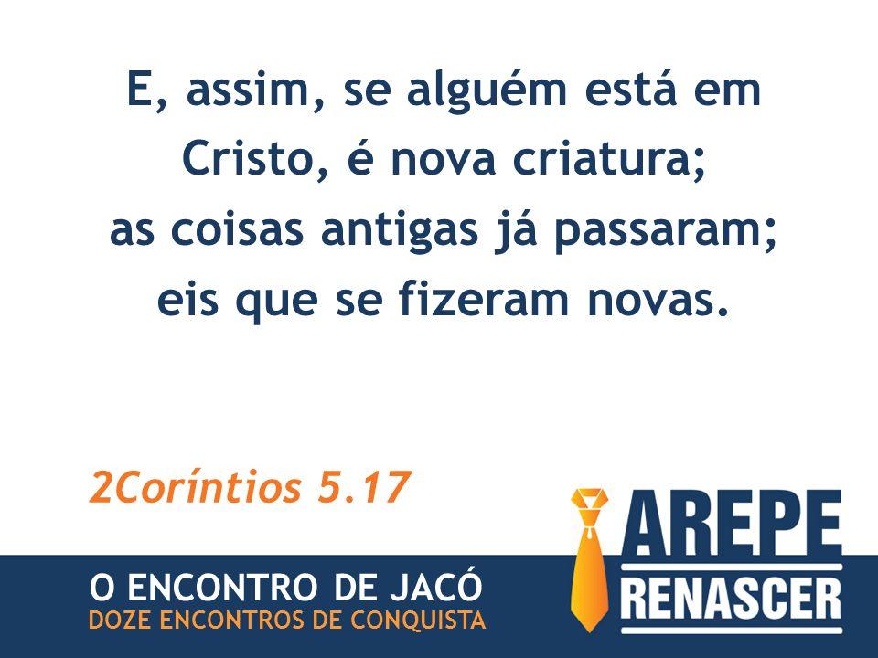 E, assim, se alguém está em Cristo, é nova criatura;