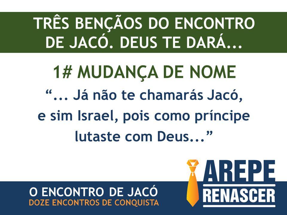 1# MUDANÇA DE NOME TRÊS BENÇÃOS DO ENCONTRO DE JACÓ. DEUS TE DARÁ...